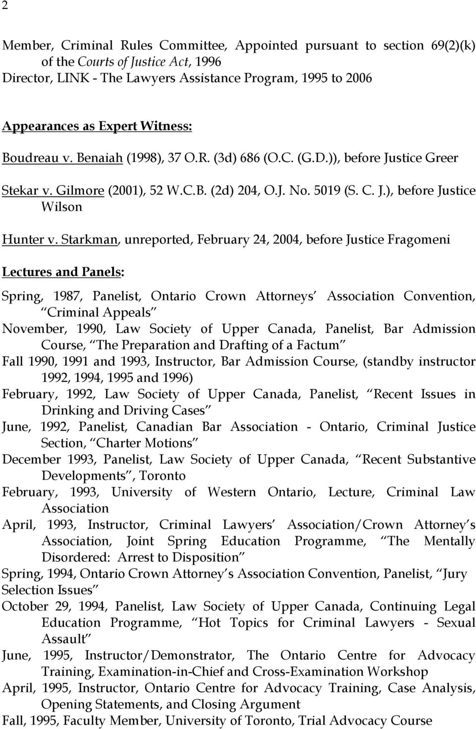 Starkman, unreported, February 24, 2004, before Justice Fragomeni Lectures and Panels: Spring, 1987, Panelist, Ontario Crown Attorneys Association Convention, Criminal Appeals November, 1990, Law