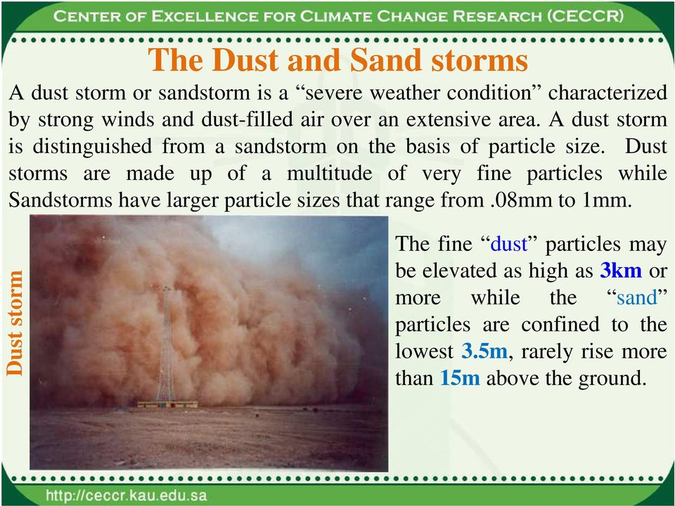 Dust storms are made up of a multitude of very fine particles while Sandstorms have larger particle sizes that range from.08mm to 1mm.