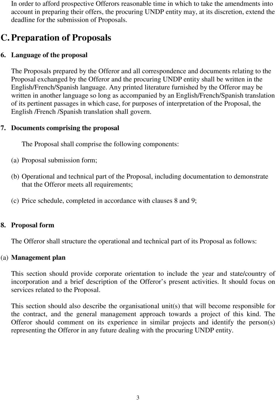 Language of the proposal The Proposals prepared by the Offeror and all correspondence and documents relating to the Proposal exchanged by the Offeror and the procuring UNDP entity shall be written in