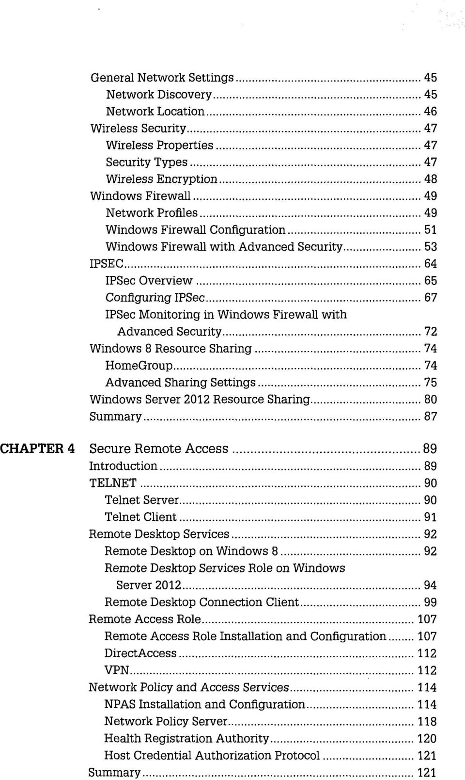 Resource Sharing 74 HomeGroup 74 Advanced Sharing Settings 75 Windows Server 2012 Resource Sharing 80 Summary 87 CHAPTER 4 Secure Remote Access 89 Introduction 89 TELNET 90 Telnet Server 90 Telnet
