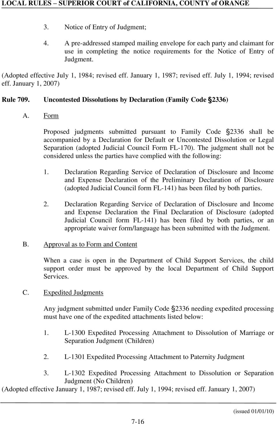 Form Proposed judgments submitted pursuant to Family Code 2336 shall be accompanied by a Declaration for Default or Uncontested Dissolution or Legal Separation (adopted Judicial Council Form FL-170).