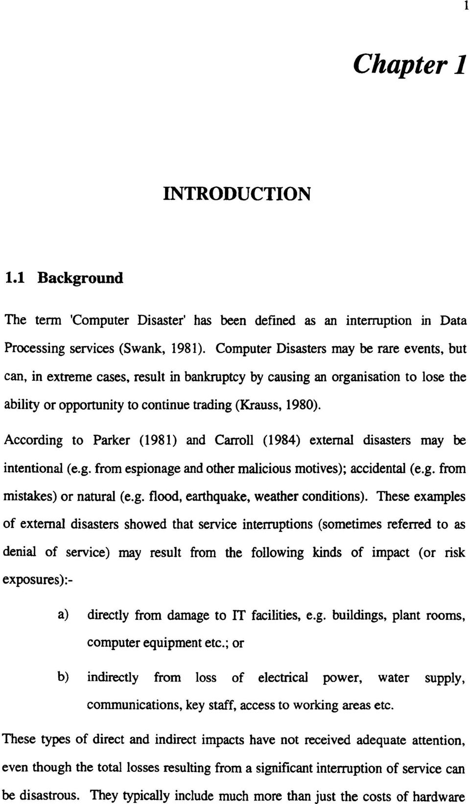 According to Parker (1981) and Carroll (1984) external disasters may be intentional (e.g. from espionage and other malicious motives); accidental (e.g. from mistakes) or natural (e.g. flood, earthquake, weather conditions).