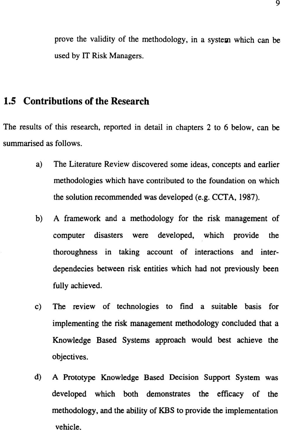 a) The Literature Review discovered some ideas, concepts and earlier methodologies which have contributed to the foundation on which the solution recommended was developed (e.g. CCT A, 1987).