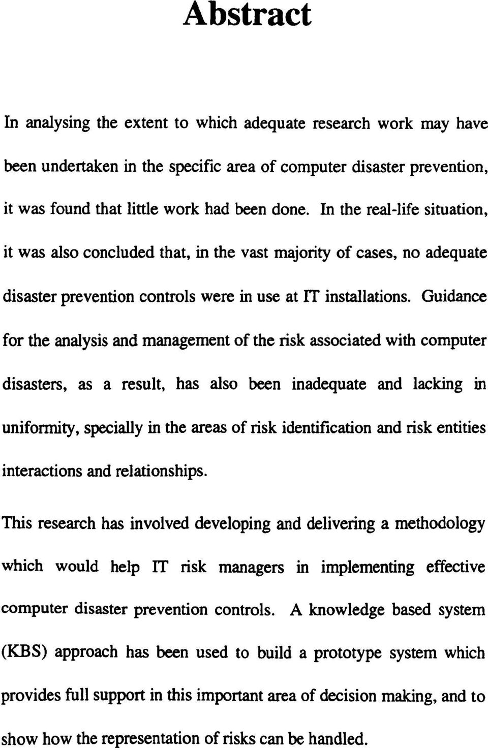 Guidance for the analysis and management of the risk associated with computer disasters, as a result, has also been inadequate and lacking in uniformity, specially in the areas of risk identification