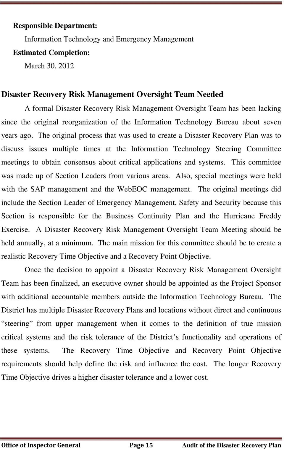 The original process that was used to create a Disaster Recovery Plan was to discuss issues multiple times at the Information Technology Steering Committee meetings to obtain consensus about critical