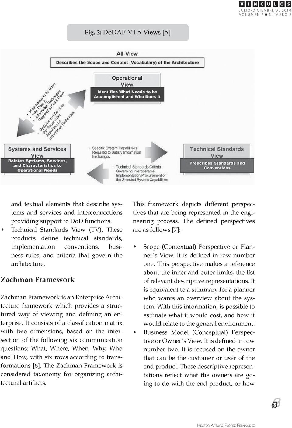 Zachman Framework Zachman Framework is an Enterprise Architecture framework which provides a structured way of viewing and defining an enterprise.