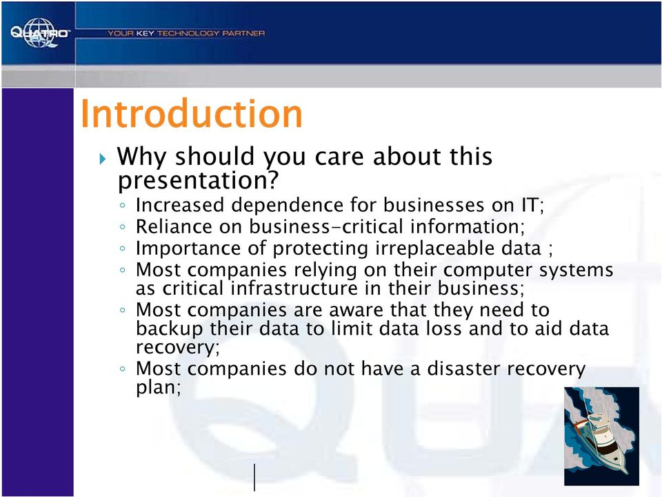 irreplaceable data ; Most companies relying on their computer systems as critical infrastructure in their business;