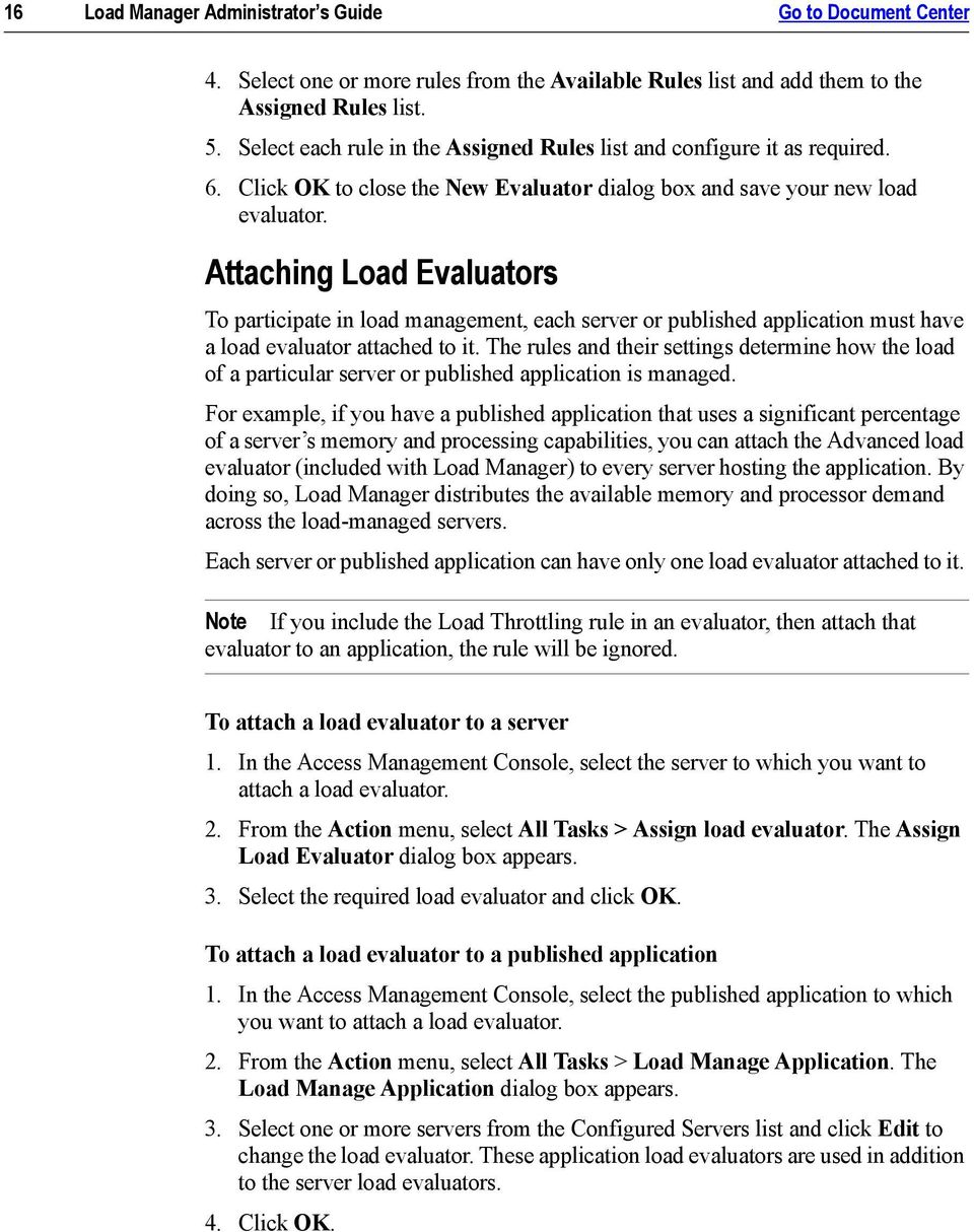 Attaching Load Evaluators To participate in load management, each server or published application must have a load evaluator attached to it.