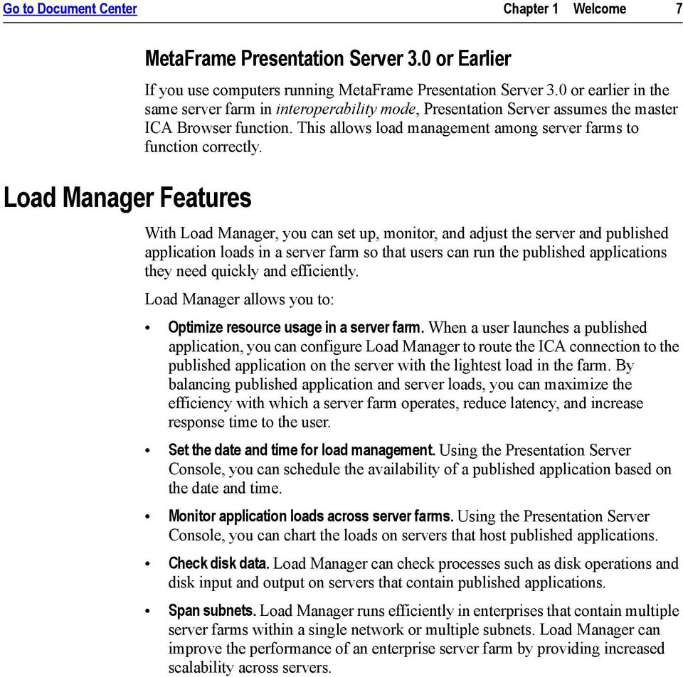 With Load Manager, you can set up, monitor, and adjust the server and published application loads in a server farm so that users can run the published applications they need quickly and efficiently.