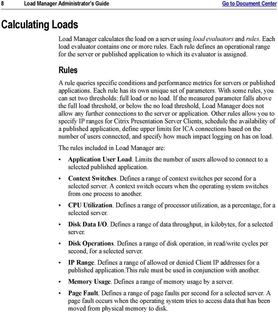 Rules A rule queries specific conditions and performance metrics for servers or published applications. Each rule has its own unique set of parameters.