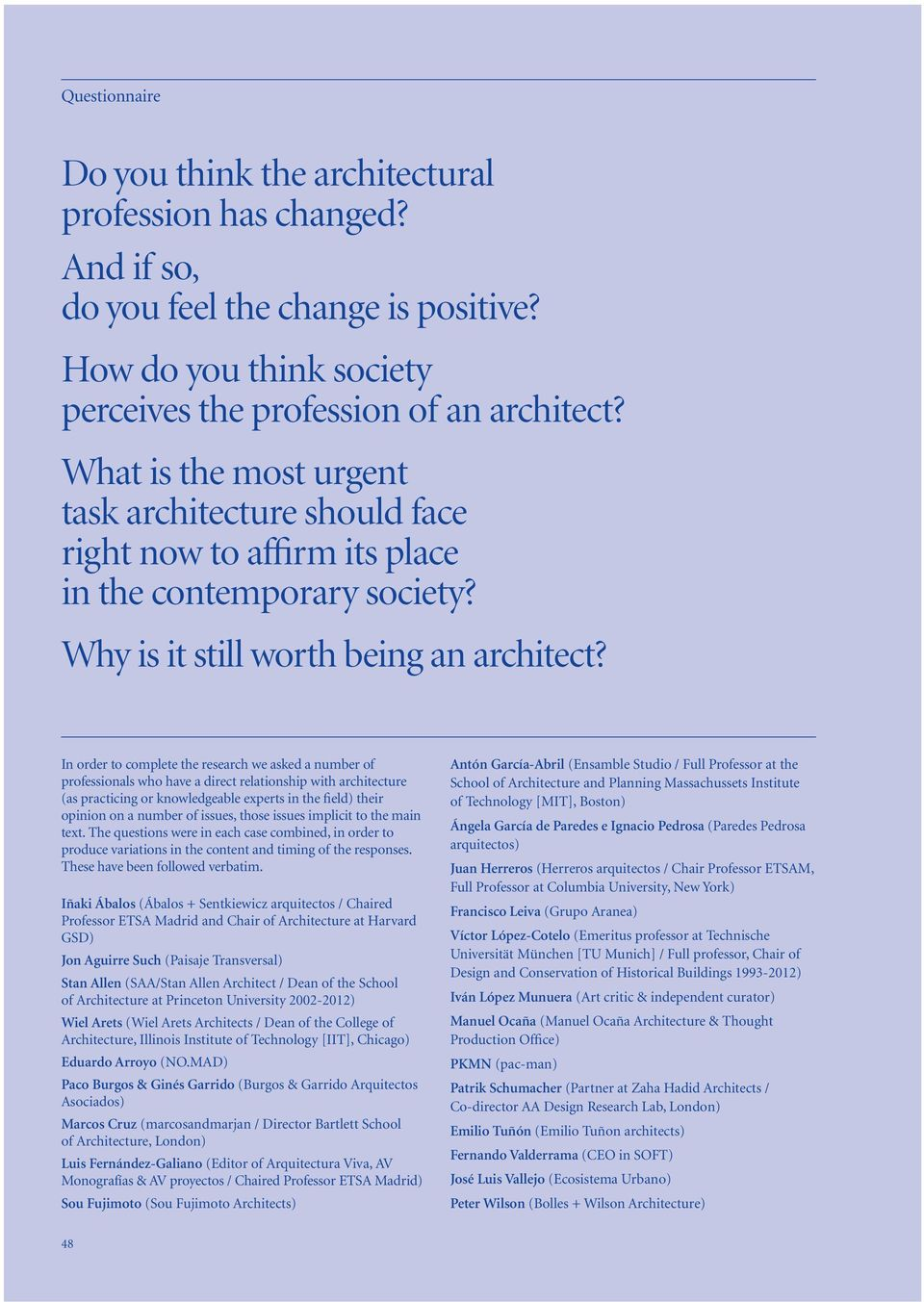 In order to complete the research we asked a number of professionals who have a direct relationship with architecture (as practicing or knowledgeable experts in the field) their opinion on a number