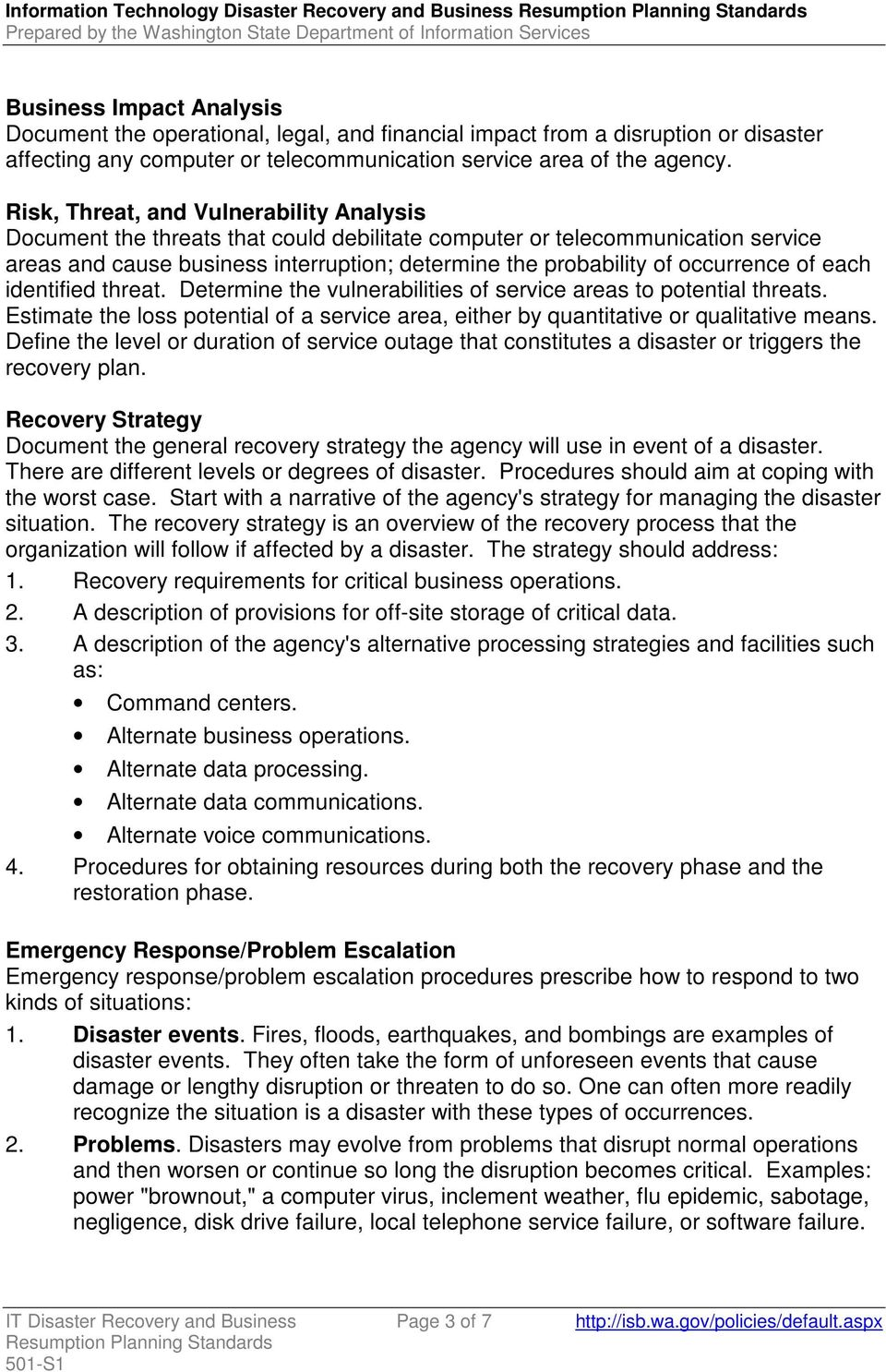Risk, Threat, and Vulnerability Analysis Document the threats that could debilitate computer or telecommunication service areas and cause business interruption; determine the probability of
