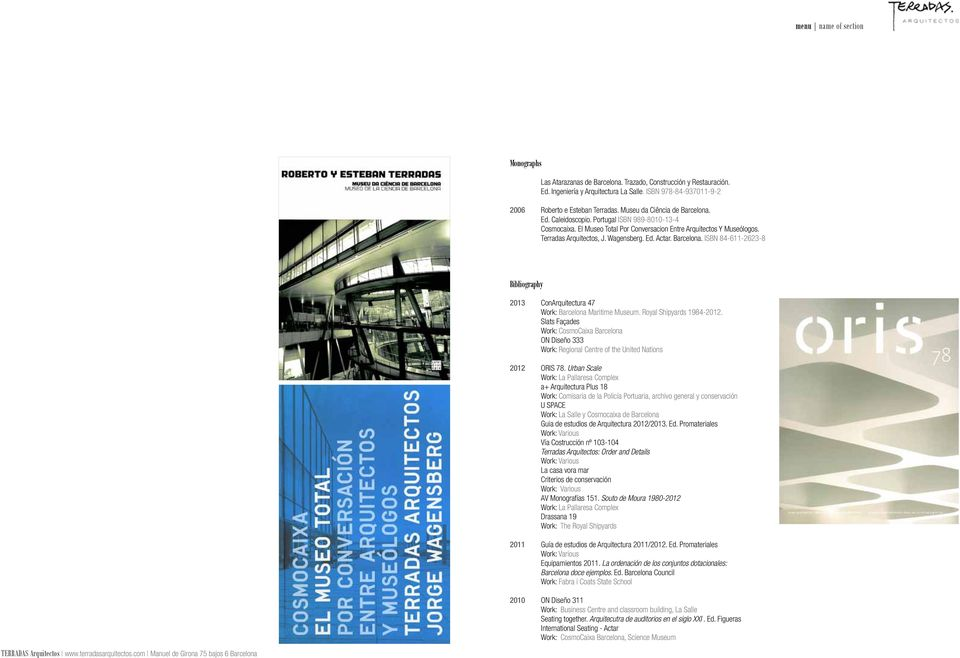 Barcelona. ISBN 84-611-2623-8 Bibliography 2013 ConArquitectura 47 Work: Barcelona Maritime Museum. Royal Shipyards 1984-2012.