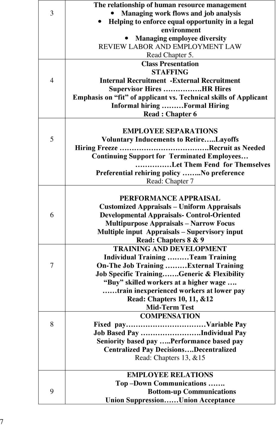Technical skills of Applicant Informal hiring Formal Hiring Read : Chapter 6 EMPLOYEE SEPARATIONS Voluntary Inducements to Retire..Layoffs Hiring Freeze.