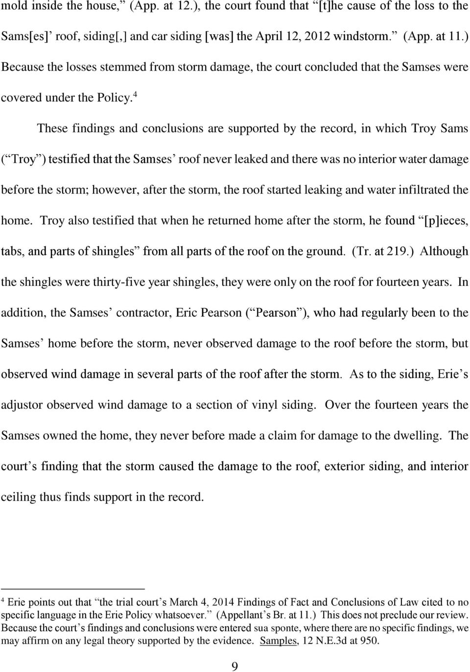4 These findings and conclusions are supported by the record, in which Troy Sams ( Troy ) testified that the Samses roof never leaked and there was no interior water damage before the storm; however,