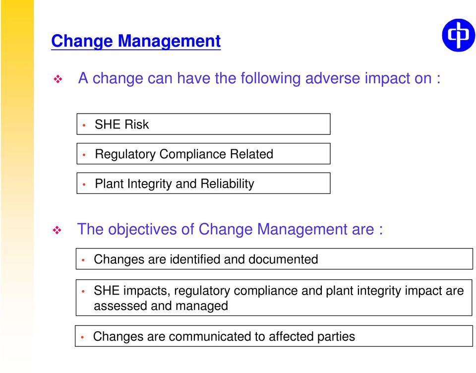 Management are : Changes are identified and documented SHE impacts, regulatory