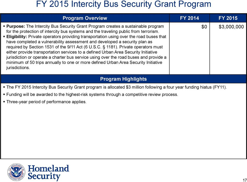 Eligibility: Private operators providing transportation using over the road buses that have completed a vulnerability assessment and developed a security plan as required by Section 1531 of the 9/11