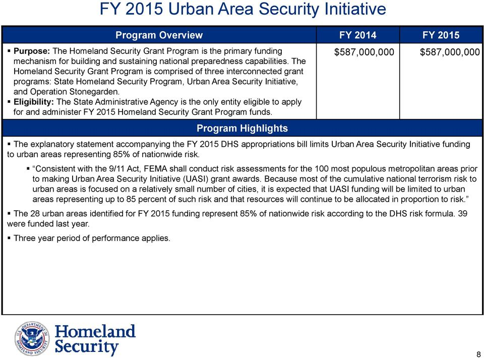 Eligibility: The State Administrative Agency is the only entity eligible to apply for and administer FY 2015 Homeland Security Grant Program funds.