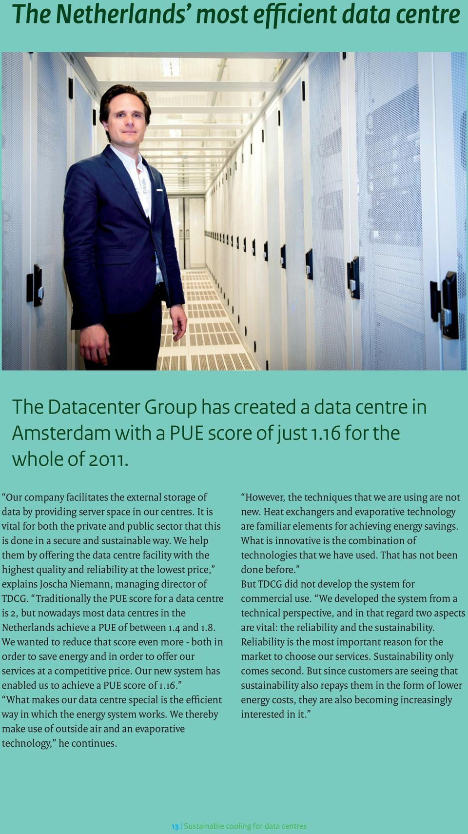 We help them by offering the data centre facility with the highest quality and reliability at the lowest price, explains Joscha Niemann, managing director of TDCG.