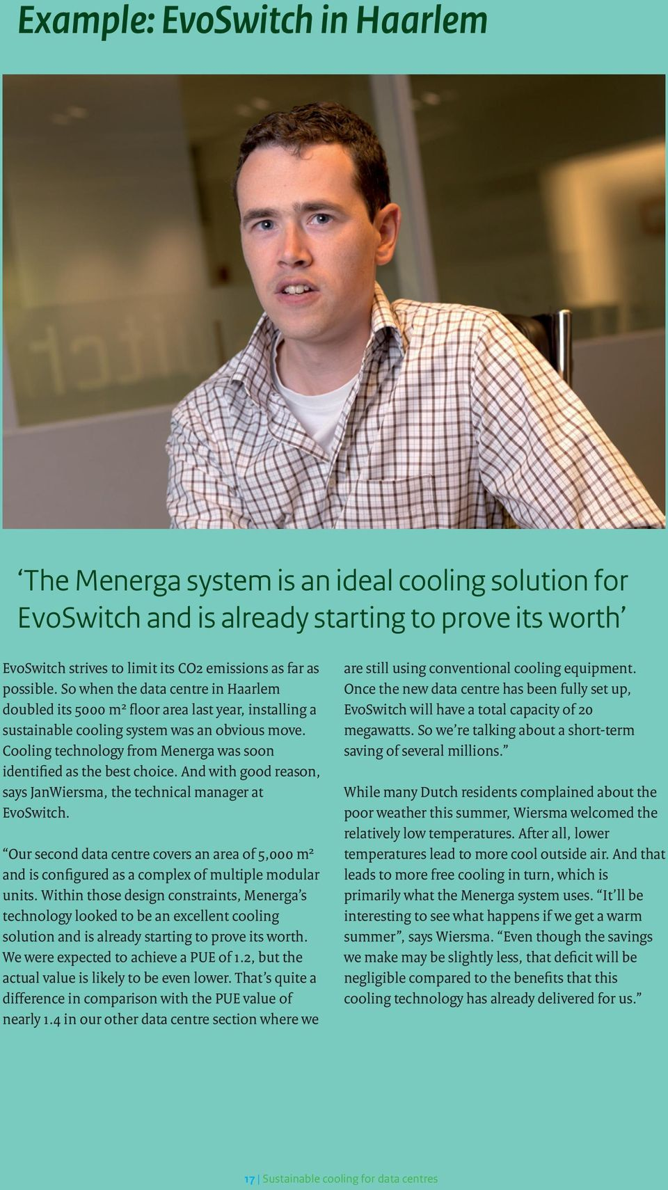 Cooling technology from Menerga was soon identified as the best choice. And with good reason, says JanWiersma, the technical manager at EvoSwitch.