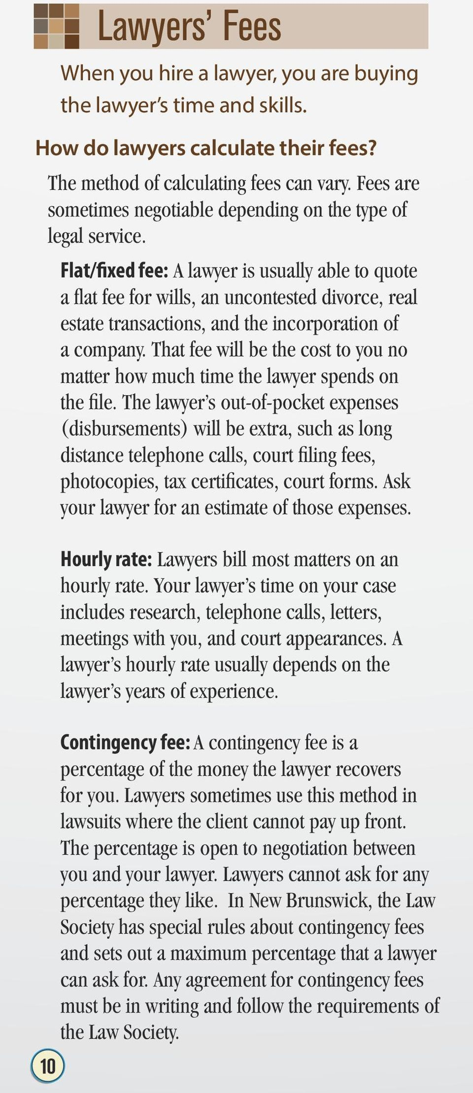Flat/fixed fee: A lawyer is usually able to quote a flat fee for wills, an uncontested divorce, real estate transactions, and the incorporation of a company.