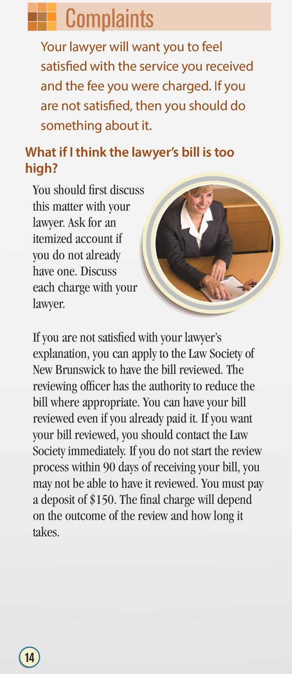 If you are not satisfied with your lawyer s explanation, you can apply to the Law Society of New Brunswick to have the bill reviewed.