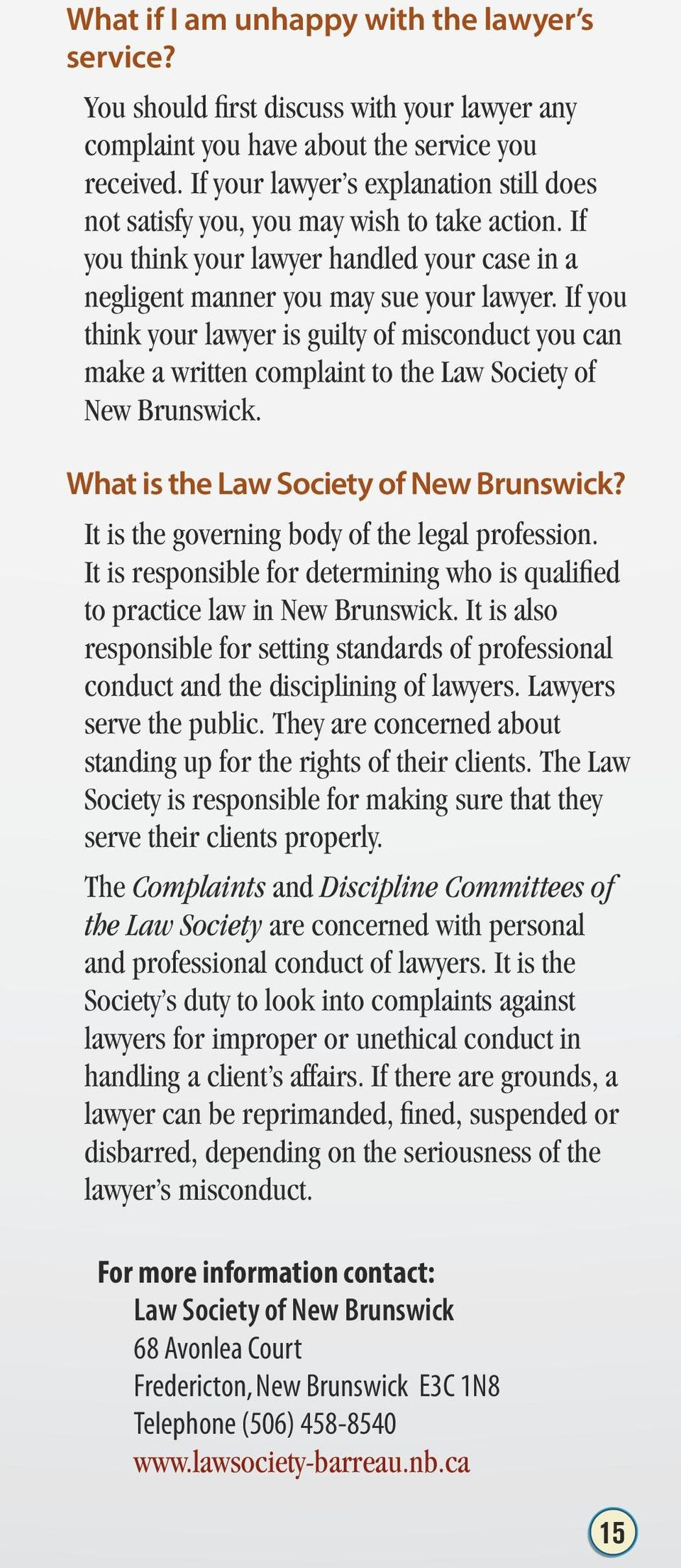If you think your lawyer is guilty of misconduct you can make a written complaint to the Law Society of New Brunswick. What is the Law Society of New Brunswick?