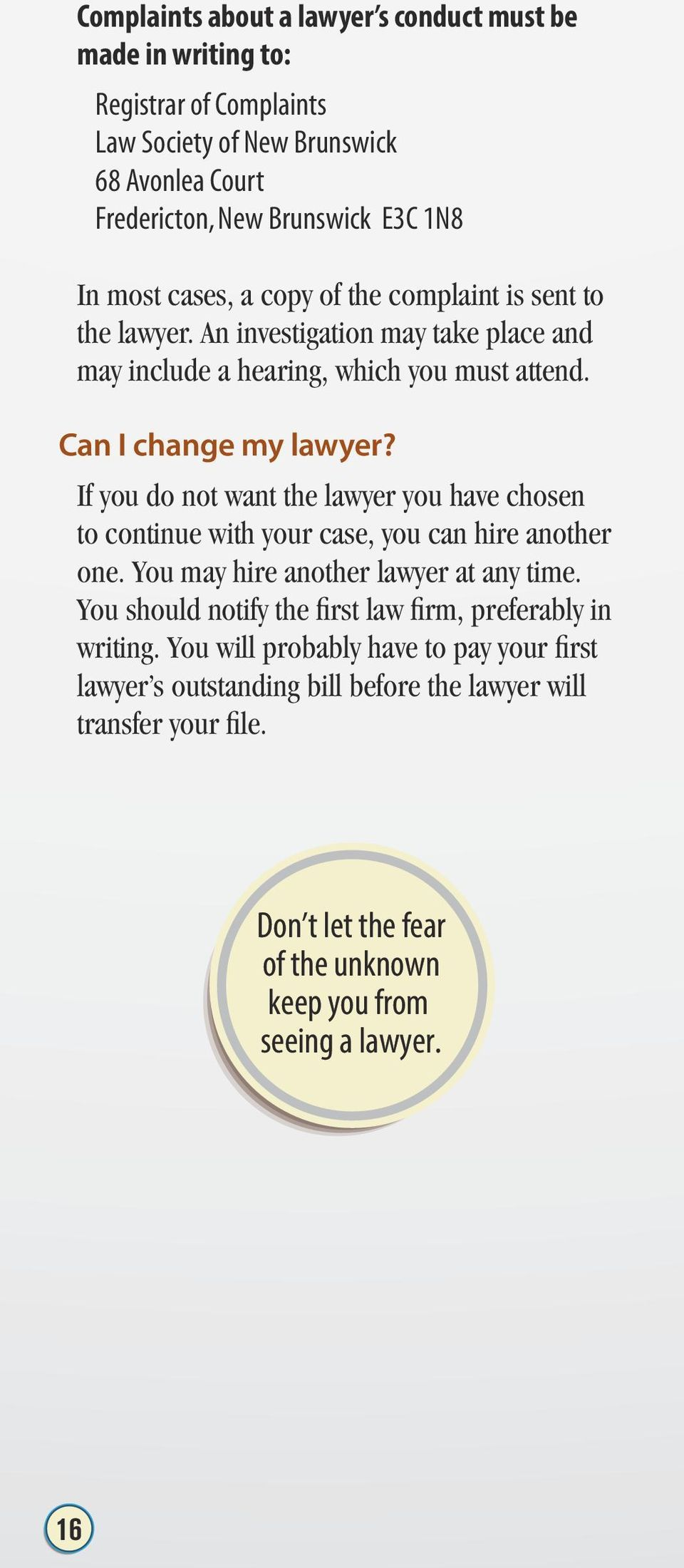 If you do not want the lawyer you have chosen to continue with your case, you can hire another one. You may hire another lawyer at any time.