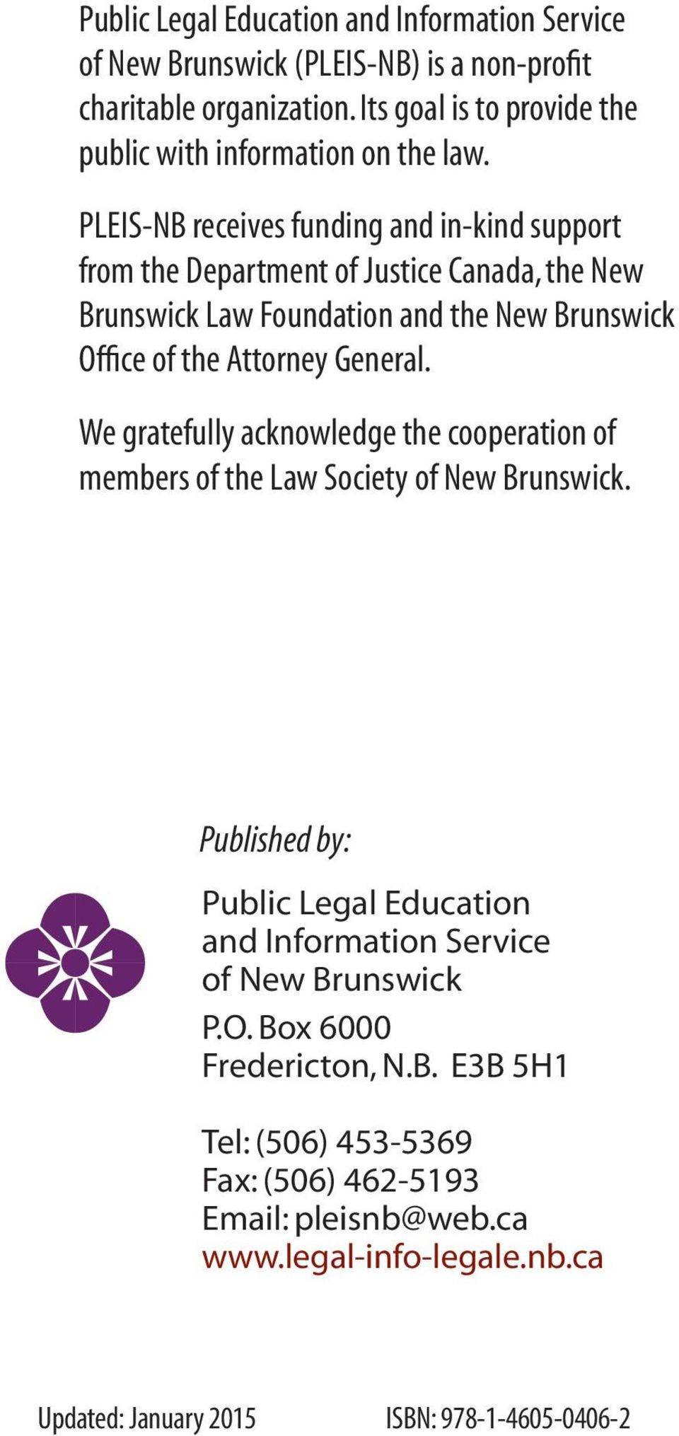 We gratefully acknowledge the cooperation of members of the Law Society of New Brunswick. Published by: Public Legal Education and Information Service of New Brunswick P.O.