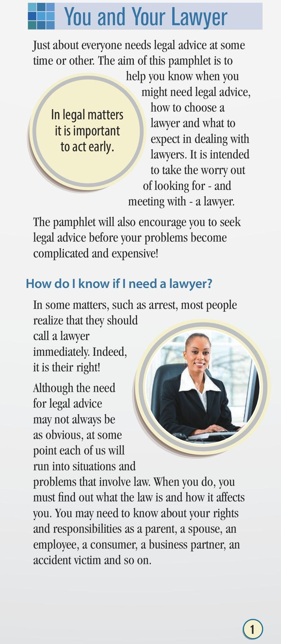 It is intended to take the worry out of looking for - and meeting with - a lawyer. The pamphlet will also encourage you to seek legal advice before your problems become complicated and expensive!