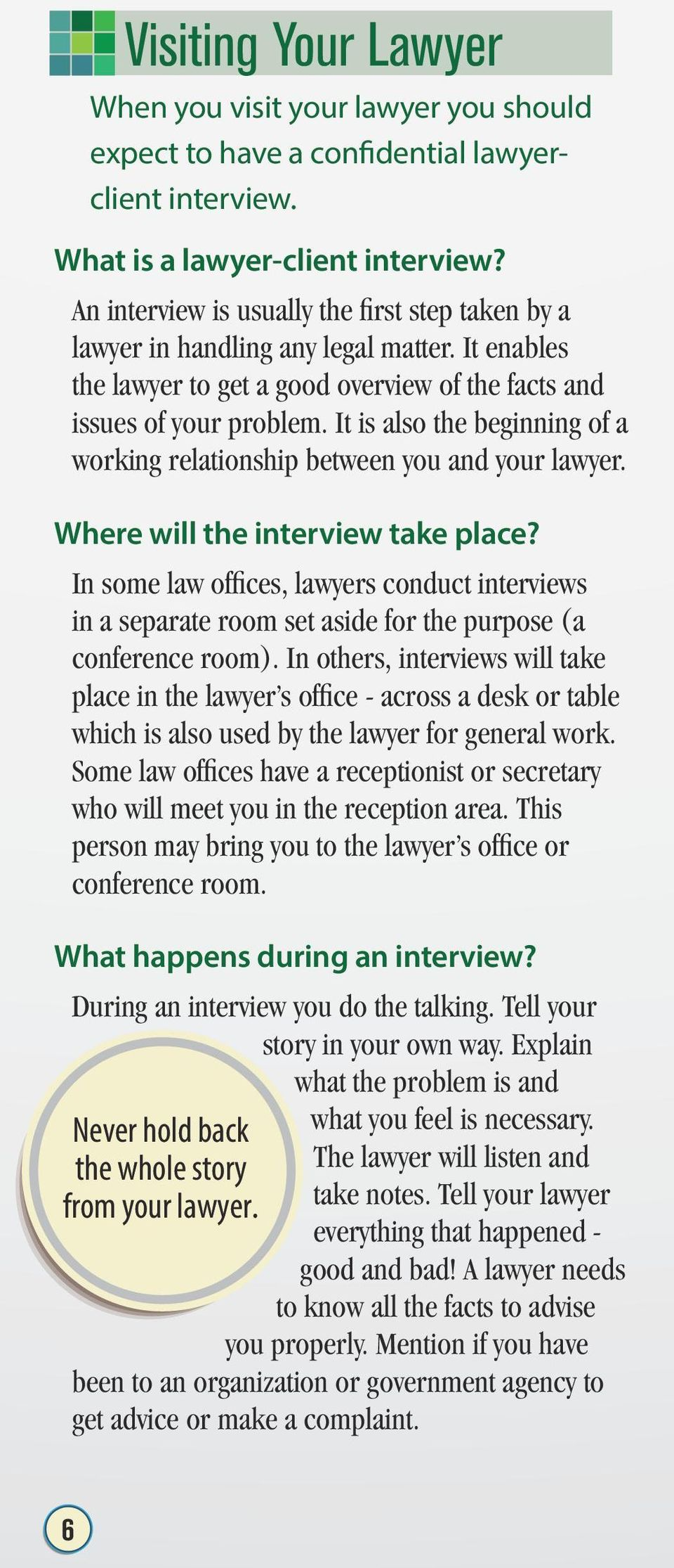 It is also the beginning of a working relationship between you and your lawyer. Where will the interview take place?