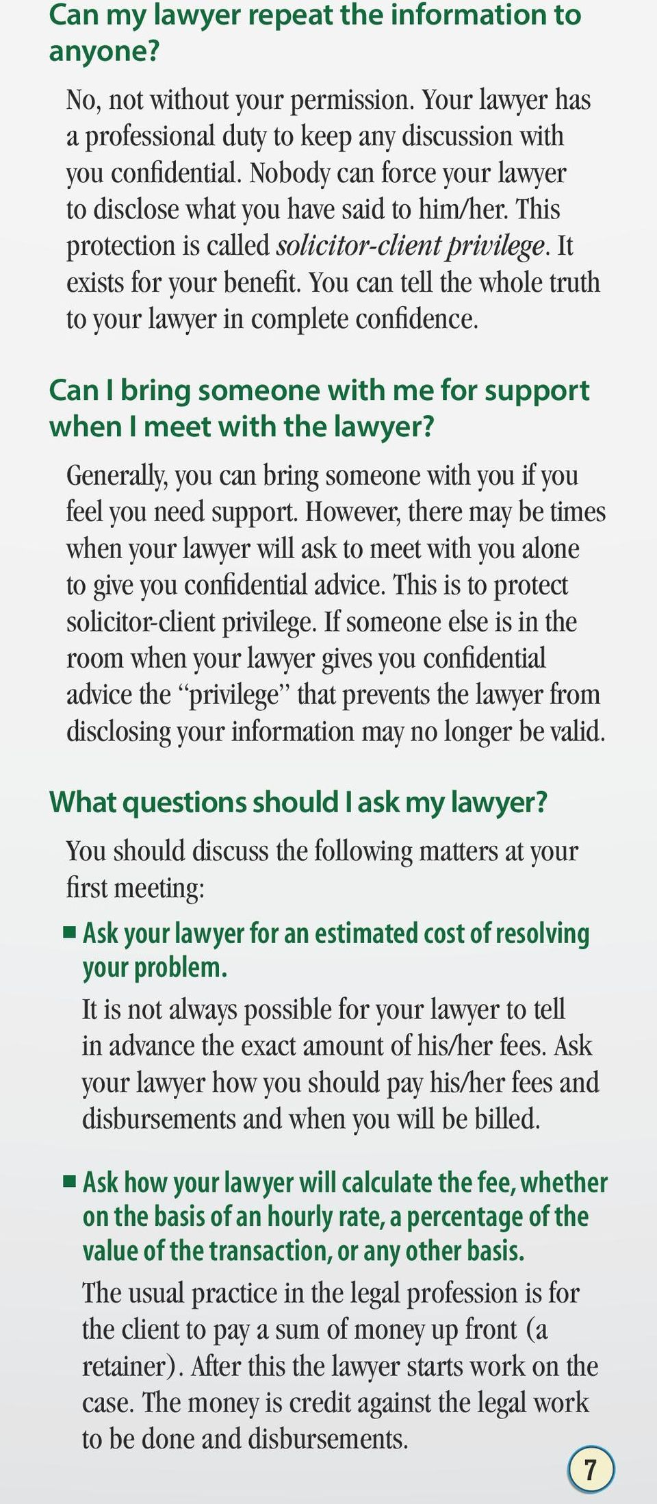 You can tell the whole truth to your lawyer in complete confidence. Can I bring someone with me for support when I meet with the lawyer?