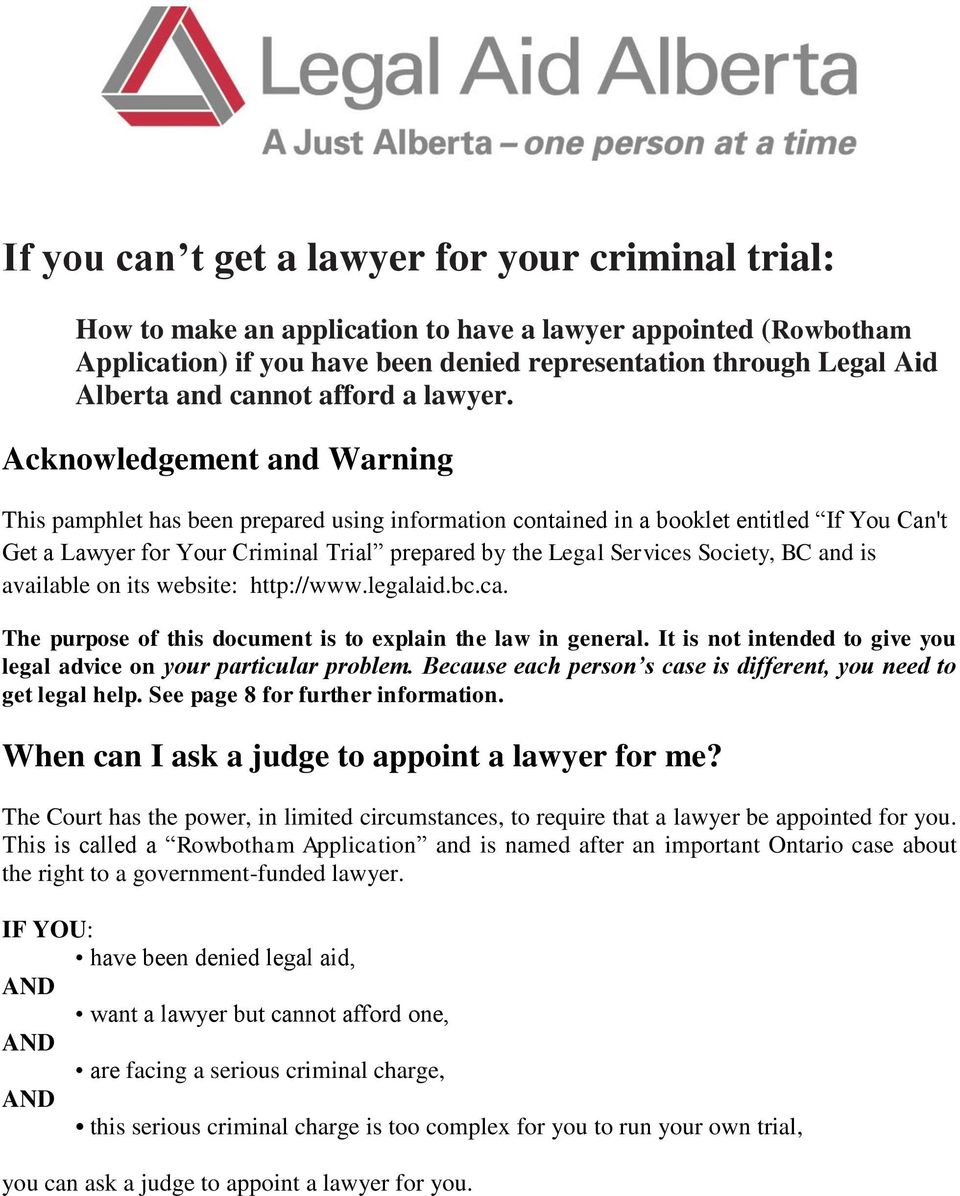 Acknowledgement and Warning This pamphlet has been prepared using information contained in a booklet entitled If You Can't Get a Lawyer for Your Criminal Trial prepared by the Legal Services Society,