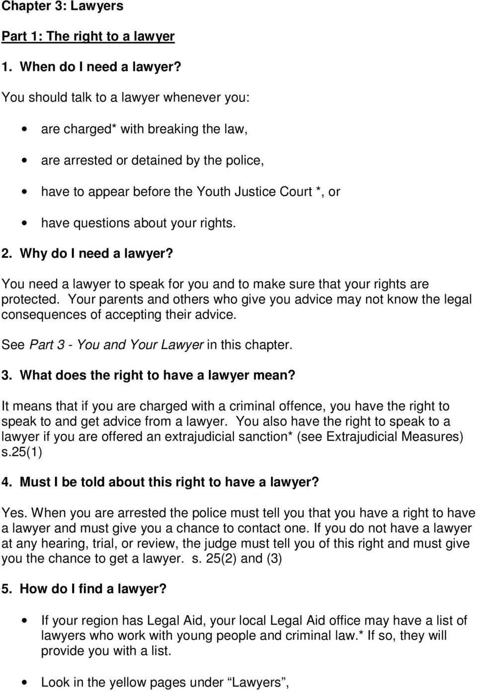 rights. 2. Why do I need a lawyer? You need a lawyer to speak for you and to make sure that your rights are protected.
