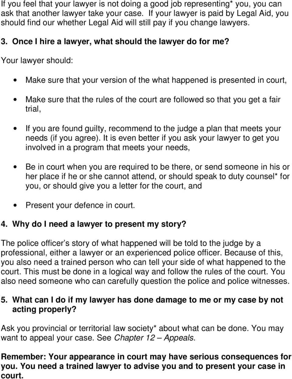 Your lawyer should: Make sure that your version of the what happened is presented in court, Make sure that the rules of the court are followed so that you get a fair trial, If you are found guilty,