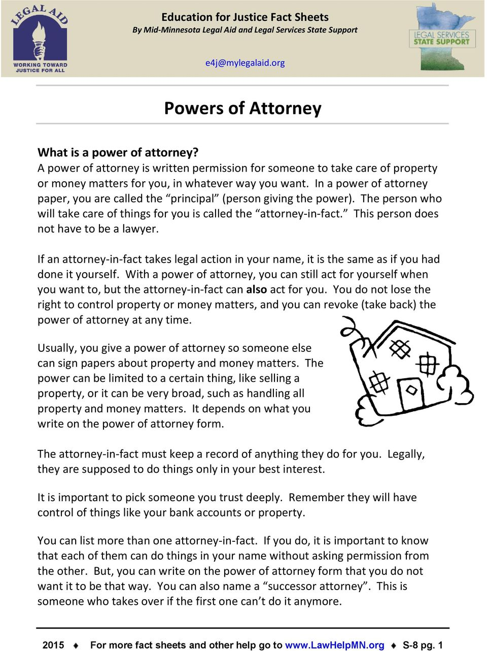 In a power of attorney paper, you are called the principal (person giving the power). The person who will take care of things for you is called the attorney-in-fact.