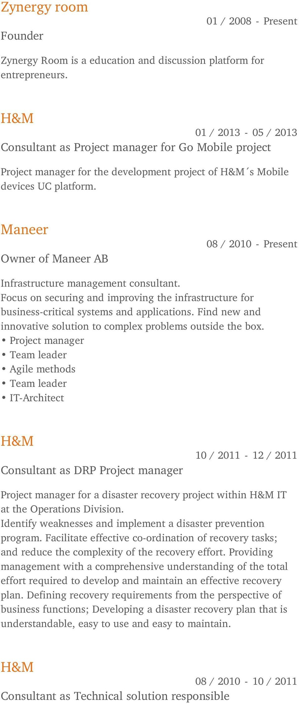 Maneer Owner of Maneer AB 08 / 2010 - Present Infrastructure management consultant. Focus on securing and improving the infrastructure for business-critical systems and applications.