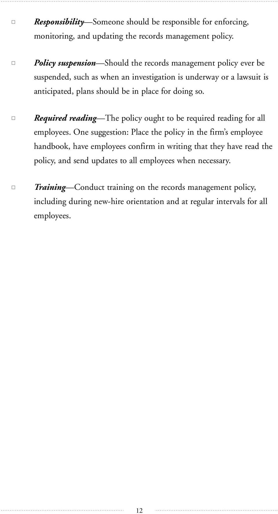 doing so. Required reading The policy ought to be required reading for all employees.