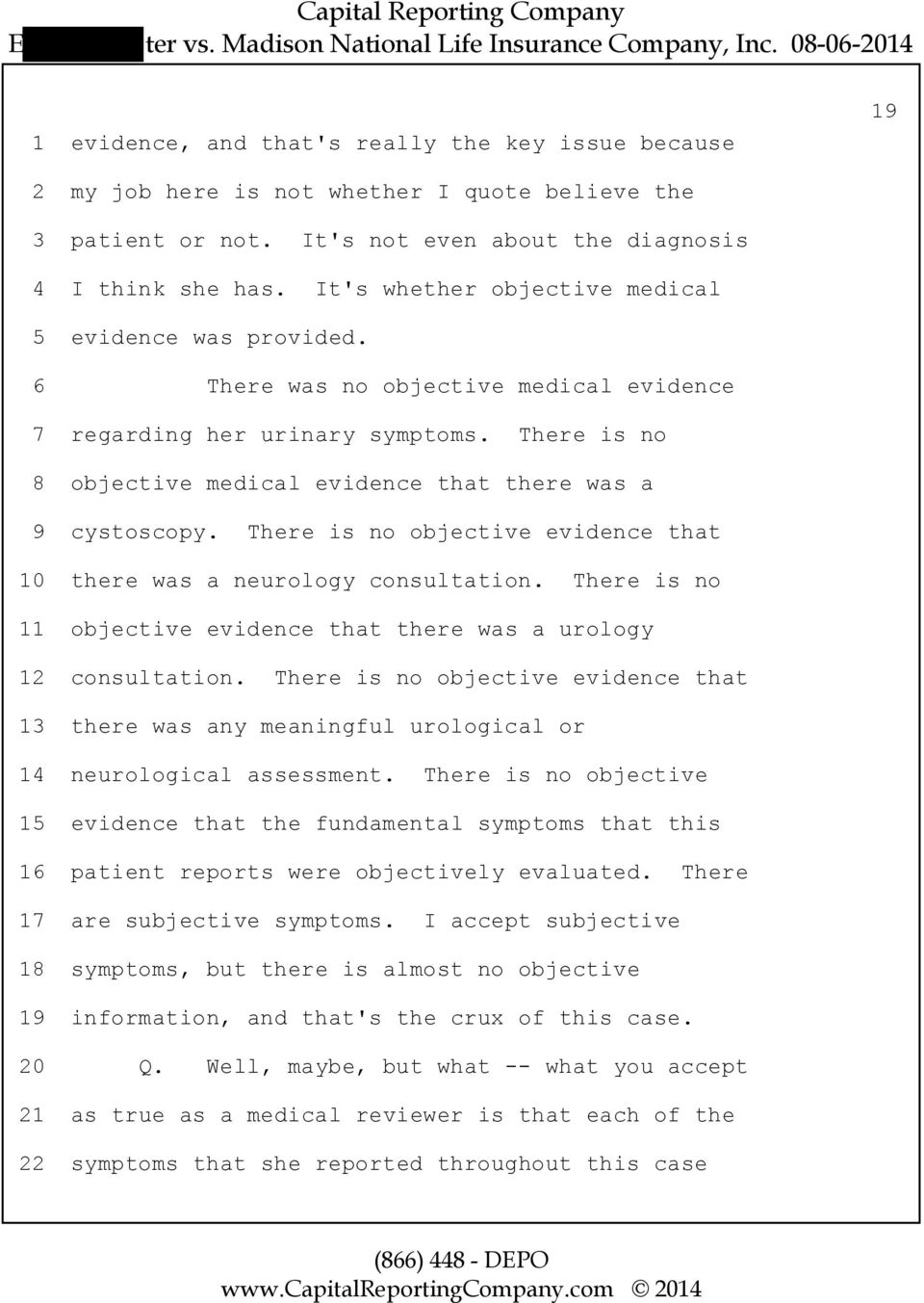 There is no 8 objective medical evidence that there was a 9 cystoscopy. There is no objective evidence that 10 there was a neurology consultation.