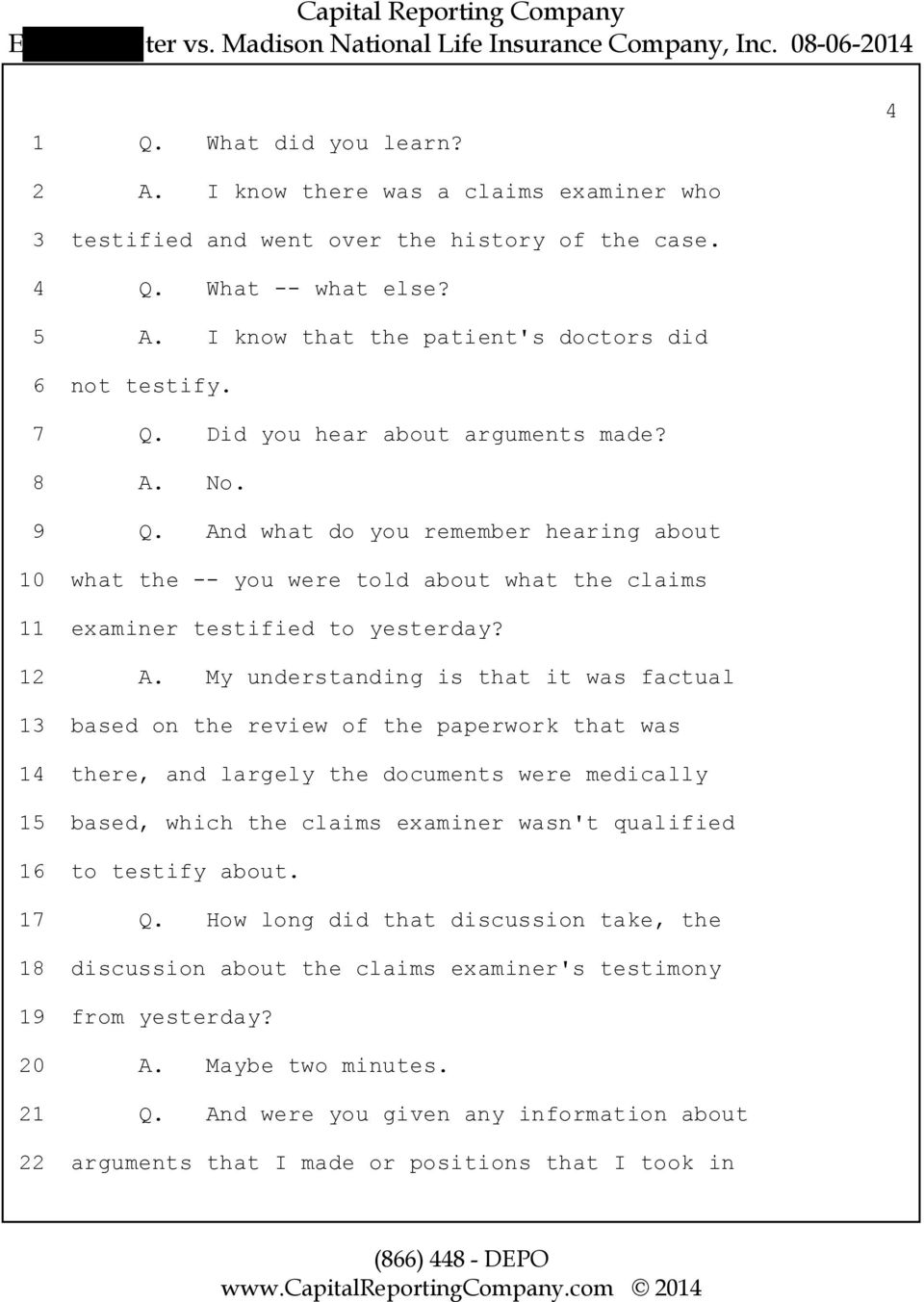 And what do you remember hearing about 10 what the -- you were told about what the claims 11 examiner testified to yesterday? 12 A.