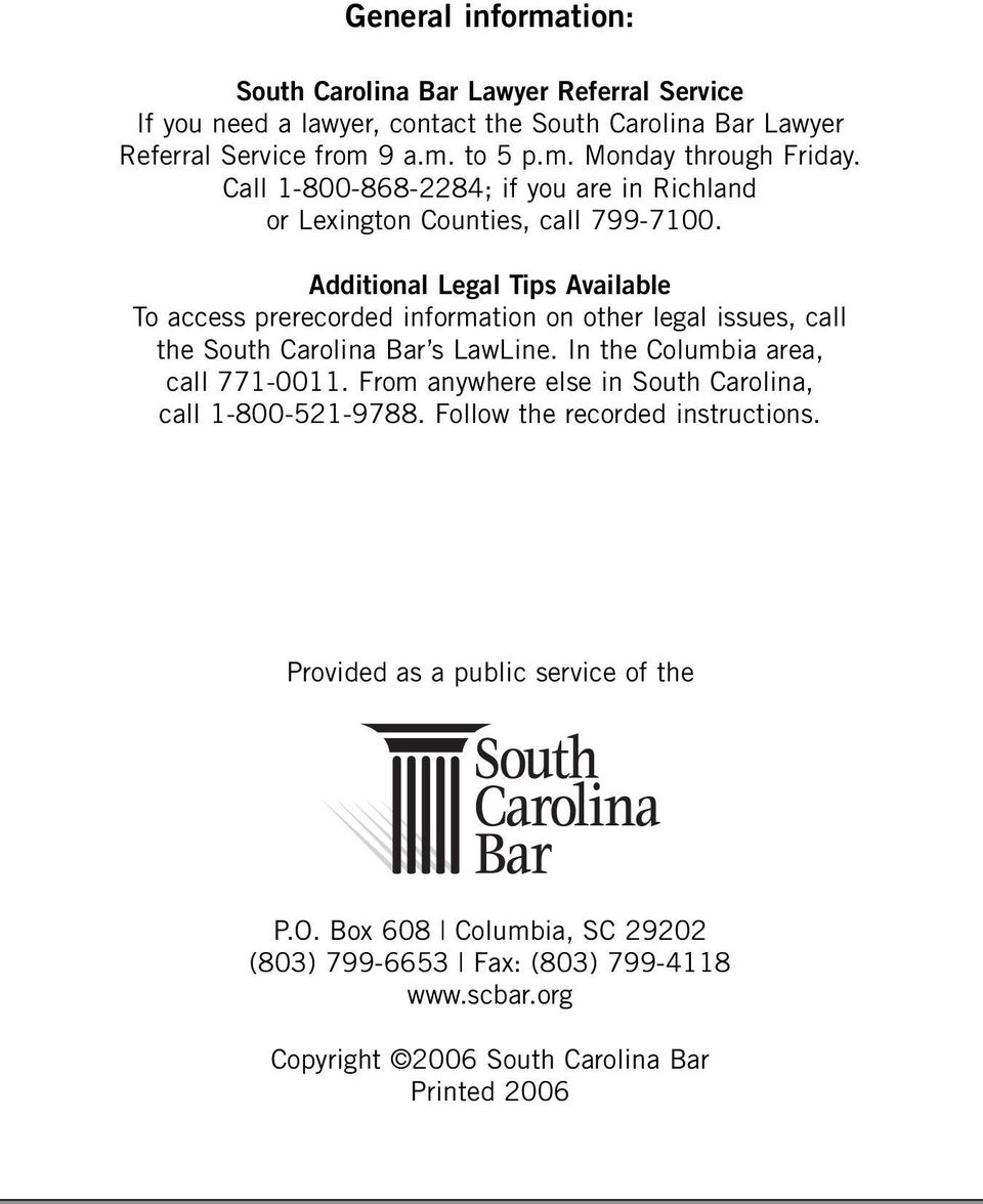 Additional Legal Tips Available To access prerecorded information on other legal issues, call the South Carolina Bar s LawLine. In the Columbia area, call 771-0011.