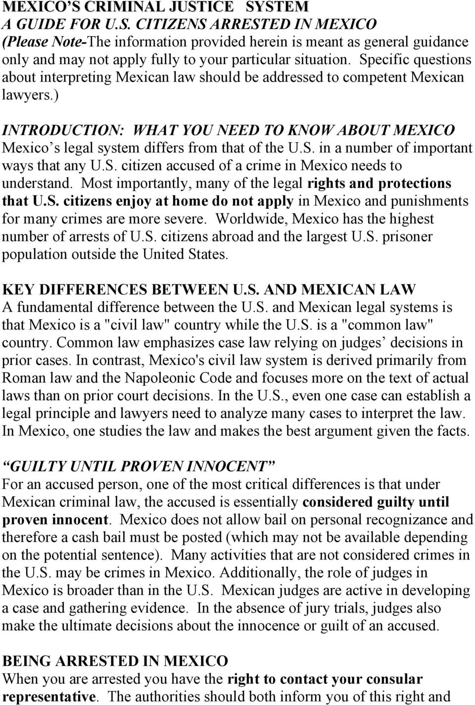 S. in a number of important ways that any U.S. citizen accused of a crime in Mexico needs to understand. Most importantly, many of the legal rights and protections that U.S. citizens enjoy at home do not apply in Mexico and punishments for many crimes are more severe.