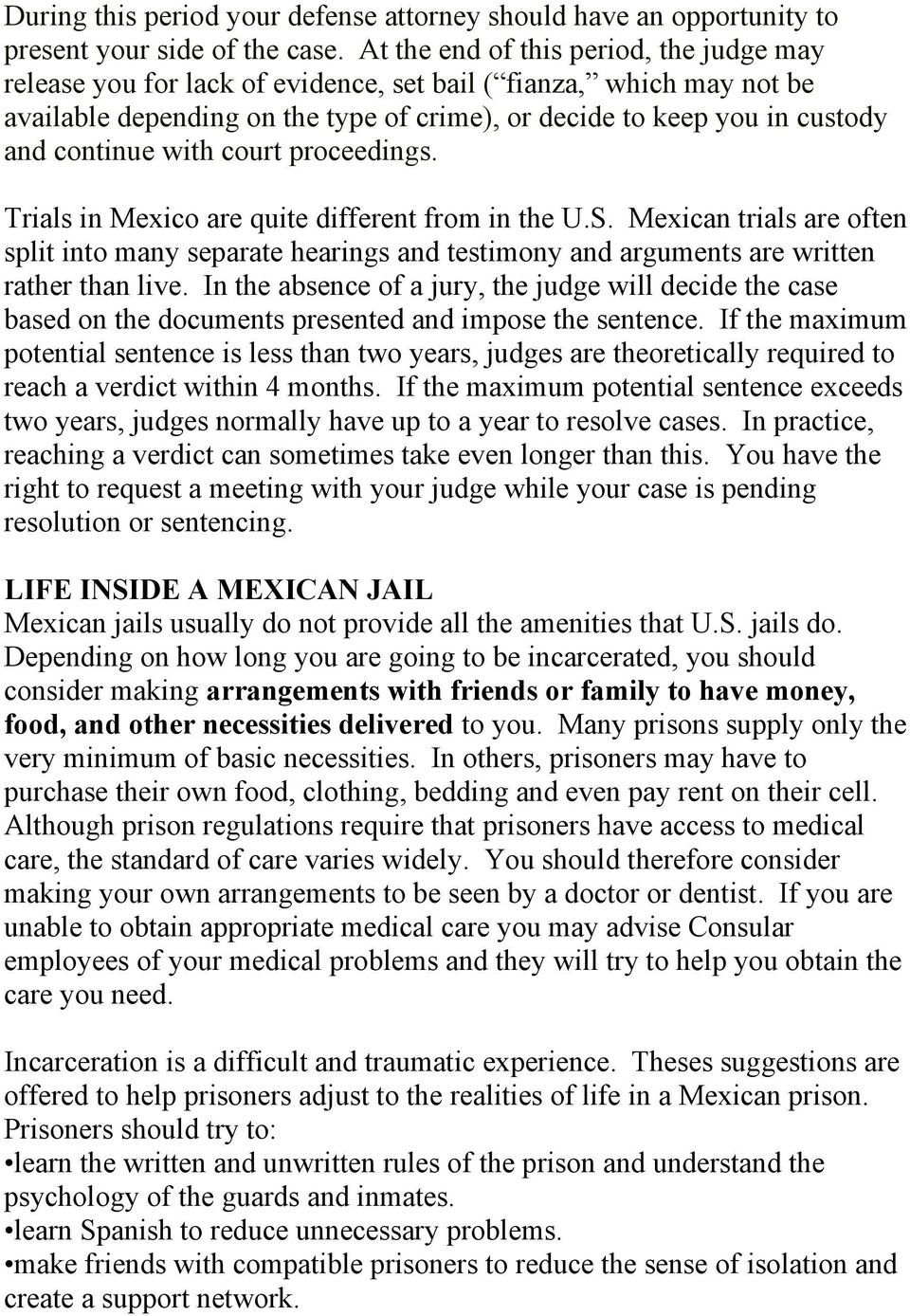 with court proceedings. Trials in Mexico are quite different from in the U.S. Mexican trials are often split into many separate hearings and testimony and arguments are written rather than live.
