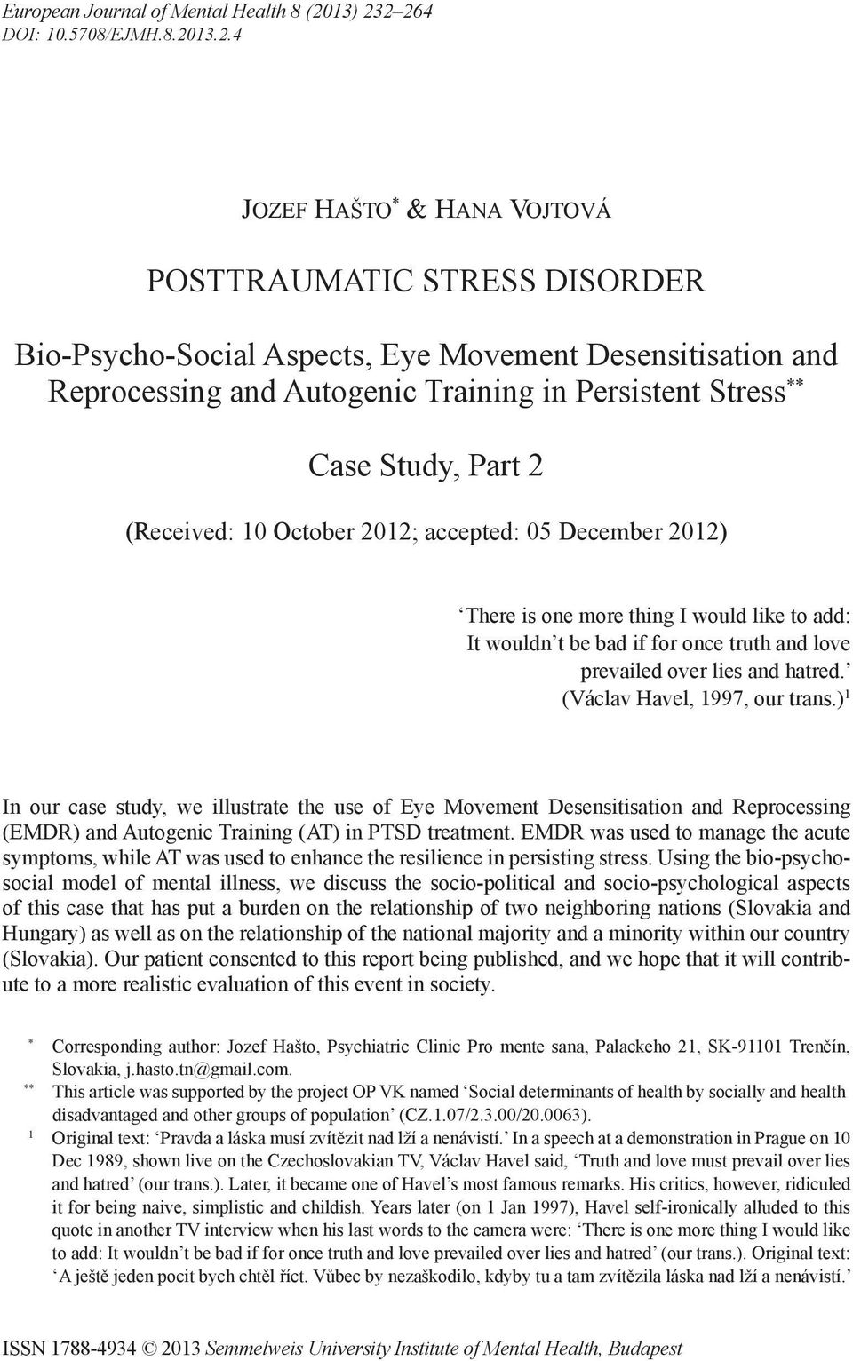 2 264 DOI: 10.5708/EJMH.8.2013.2.4 Jozef Hašto * & Hana Vojtová POSTTRAUMATIC STRESS DISORDER Bio-Psycho-Social Aspects, Eye Movement Desensitisation and Reprocessing and Autogenic Training in