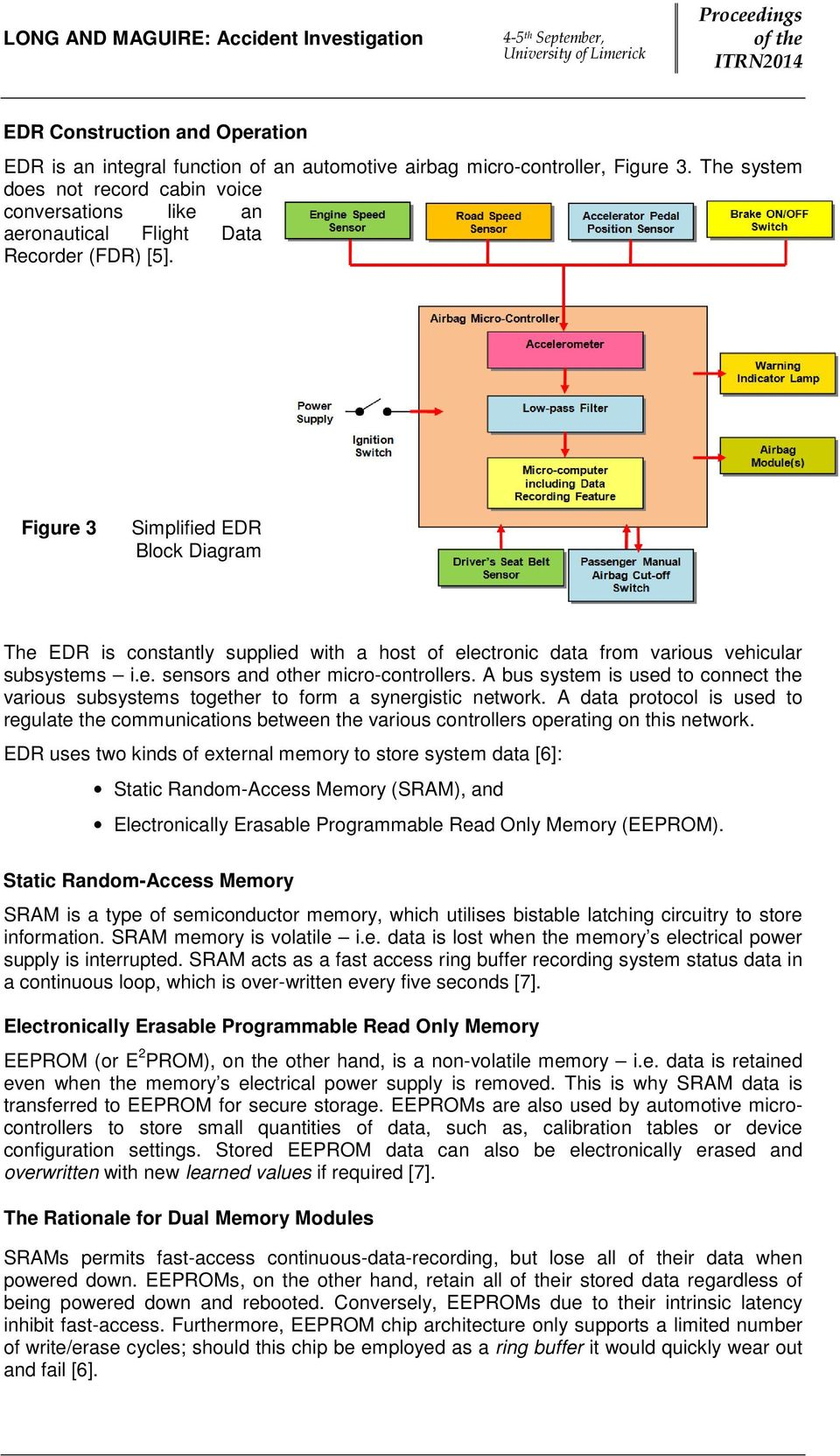 Figure 3 Simplified EDR Block Diagram The EDR is constantly supplied with a host of electronic data from various vehicular subsystems i.e. sensors and other micro-controllers.