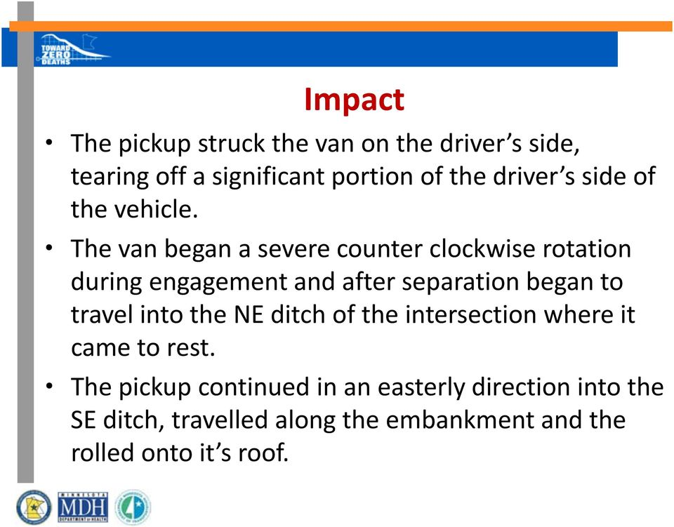 The van began a severe counter clockwise rotation during engagement and after separation began to travel