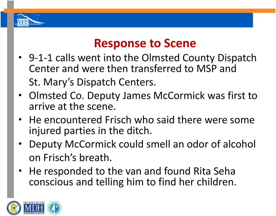 He encountered Frisch who said there were some injured parties in the ditch.