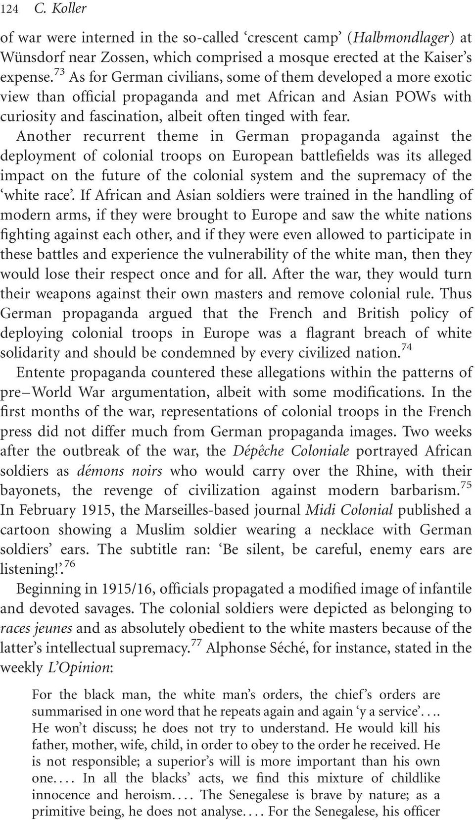 Another recurrent theme in German propaganda against the deployment of colonial troops on European battlefields was its alleged impact on the future of the colonial system and the supremacy of the