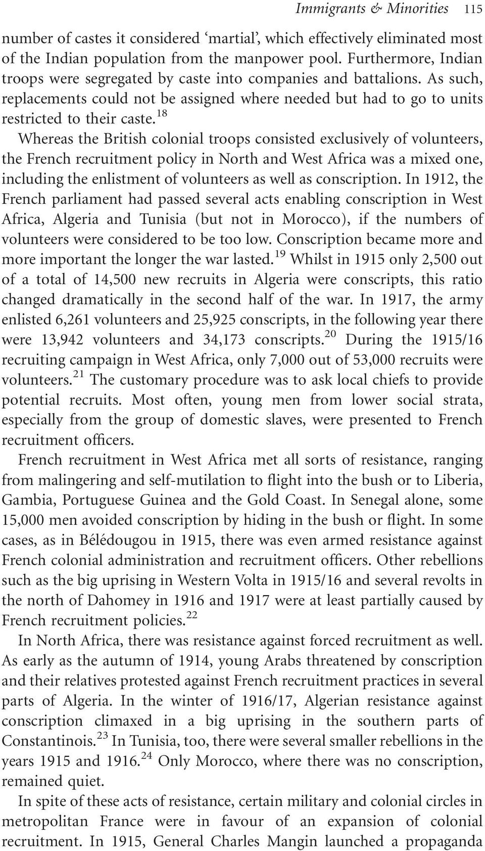 18 Whereas the British colonial troops consisted exclusively of volunteers, the French recruitment policy in North and West Africa was a mixed one, including the enlistment of volunteers as well as