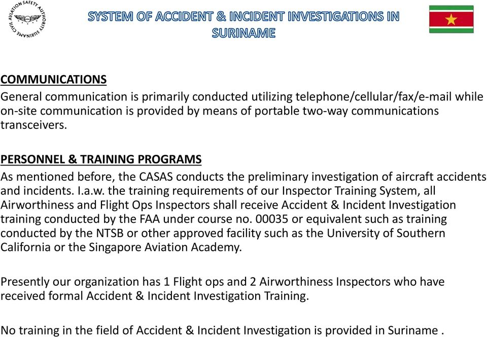 the training requirements of our Inspector Training System, all Airworthiness and Flight Ops Inspectors shall receive Accident & Incident Investigation training conducted by the FAA under course no.